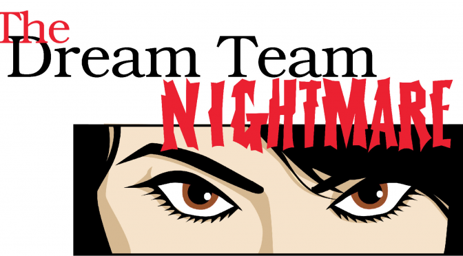The Dream Team Nightmare